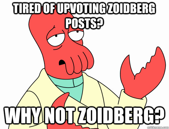 tired of upvoting zoidberg posts? why not Zoidberg? - tired of upvoting zoidberg posts? why not Zoidberg?  Why Not Zoidberg