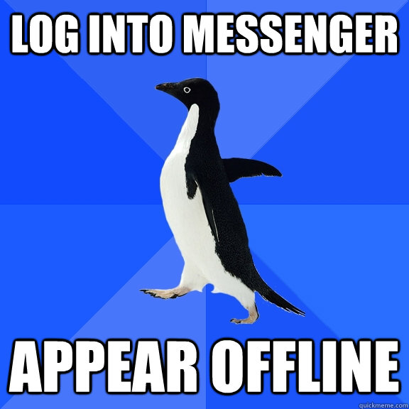 log into messenger appear offline - log into messenger appear offline  Socially Awkward Penguin