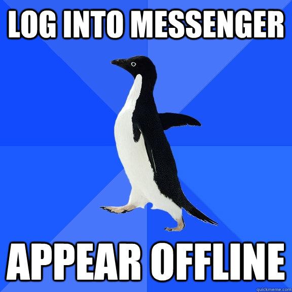 log into messenger appear offline - log into messenger appear offline  Socially Awkward Penguin