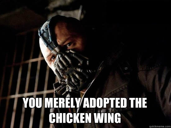 You merely adopted the chicken wing  - You merely adopted the chicken wing   Condescending Bane