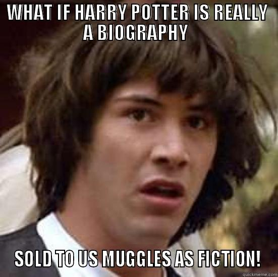 WHAT IF HARRY POTTER IS REALLY A BIOGRAPHY  SOLD TO US MUGGLES AS FICTION! conspiracy keanu