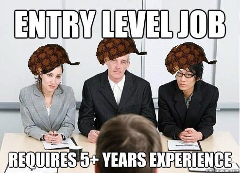 Entry Level Job Requires 5+ Years Experience  Scumbag Employer