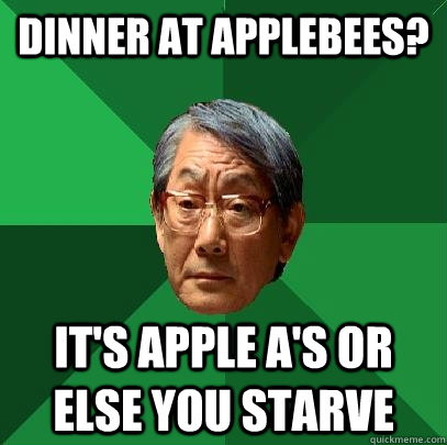 dinner at applebees? it's apple A's or else you starve - dinner at applebees? it's apple A's or else you starve  High Expectations Asian Father