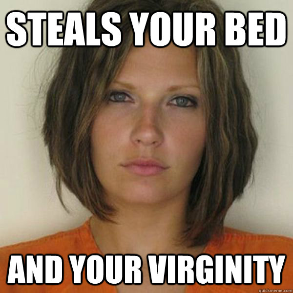 Steals your bed and your virginity - Steals your bed and your virginity  Attractive Convict