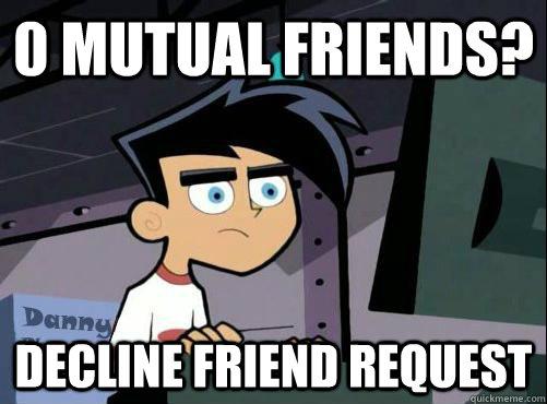 0 MUTUAL FRIENDS? DECLINE FRIEND REQUEST - 0 MUTUAL FRIENDS? DECLINE FRIEND REQUEST  DP FACEBOOK