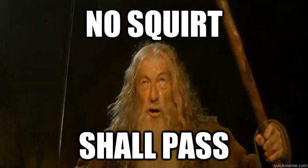 No Squirt  shall pass - No Squirt  shall pass  Advice gandalf