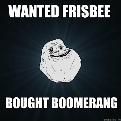Wanted frisbee  bought Boomerang -   Wanted frisbee  bought Boomerang  Forever Alone