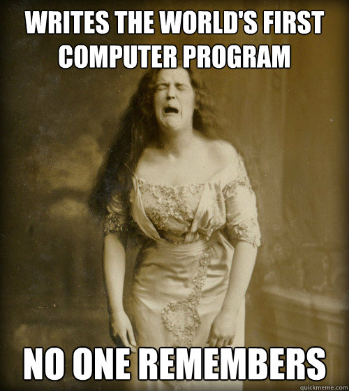 Writes the world's first computer program No one remembers - Writes the world's first computer program No one remembers  1890s Problems