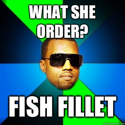 What she order fish fillet interrupting kanye quickmeme for What she order fish fillet