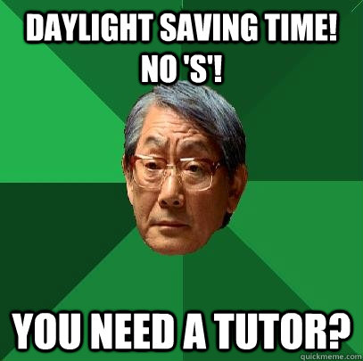 Daylight Saving Time! No 'S'! You need a tutor? - Daylight Saving Time! No 'S'! You need a tutor?  High Expectations Asian Father