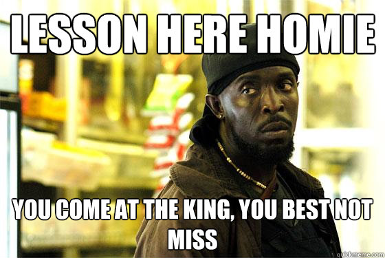 Lesson Here Homie You Come At The King, You Best Not Miss  Omar