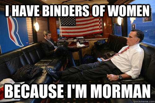 I have binders of women because I'm morman - I have binders of women because I'm morman  Sudden Realization Romney