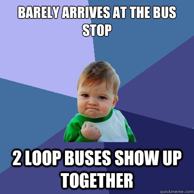 barely arrives at the bus stop 2 loop buses show up together - barely arrives at the bus stop 2 loop buses show up together  Success Kid
