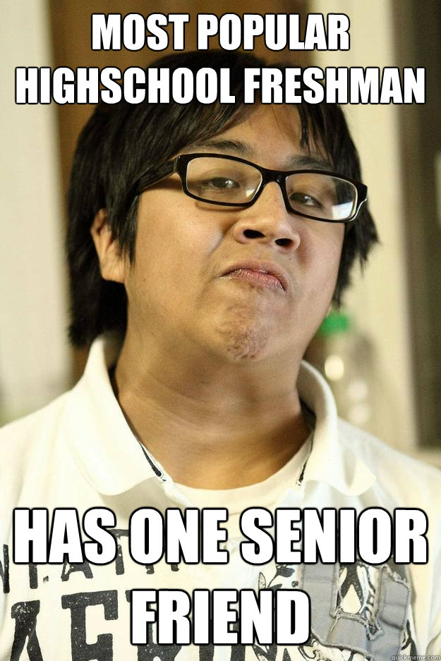 most popular Highschool freshman has one senior friend