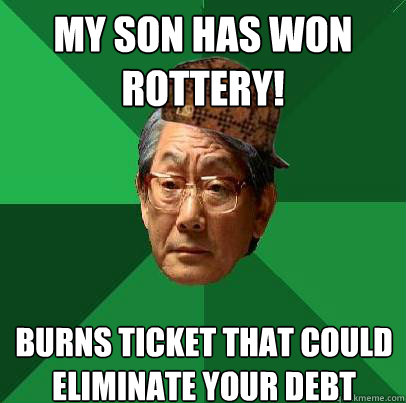 My son has won rottery! Burns ticket that could eliminate your debt
