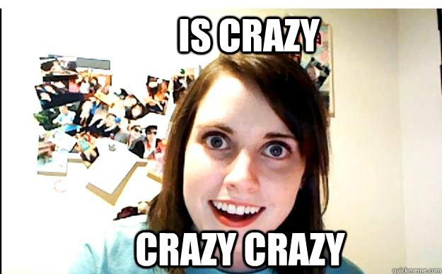 Is crazy crazy crazy - Is crazy crazy crazy  Obsessed stalker