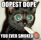 Dopest dope You ever smoked
