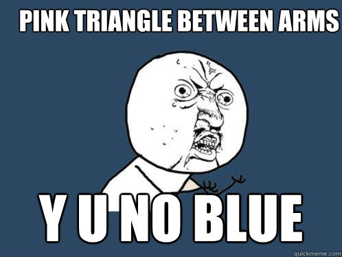Pink triangle between arms y u no blue - Pink triangle between arms y u no blue  Y U No