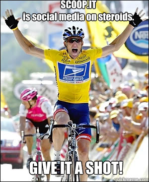 SCOOP.IT is social media on steroids. GIVE IT A SHOT!  Lance Armstrong