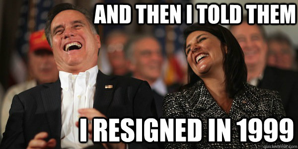 and then i told them i resigned in 1999 - and then i told them i resigned in 1999  smile and nod...