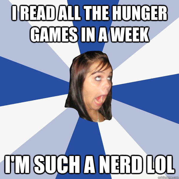 I read all the hunger games in a week i'm such a nerd lol - I read all the hunger games in a week i'm such a nerd lol  Annoying Facebook Girl
