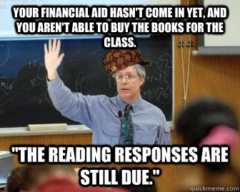 Your Financial Aid hasn't come in yet, and you aren't able to buy the books for the class.