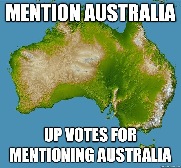 Mention Australia  Up votes for mentioning Australia    Unfulfilling Australia