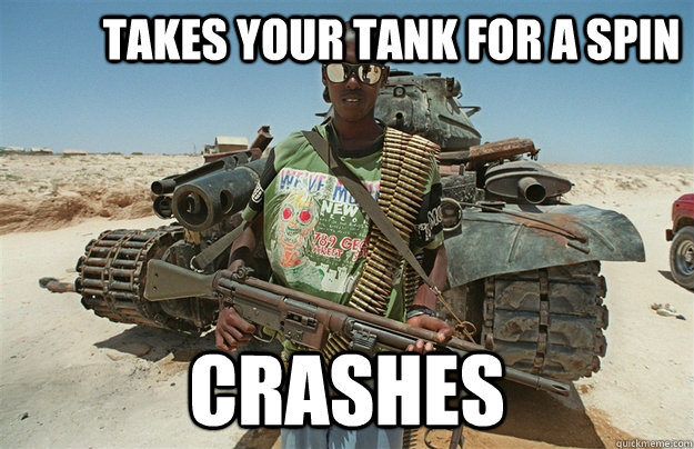 takes your tank for a spin         crashes