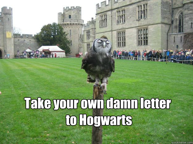 Take your own damn letter  to Hogwarts  - Take your own damn letter  to Hogwarts   Pompous Owl
