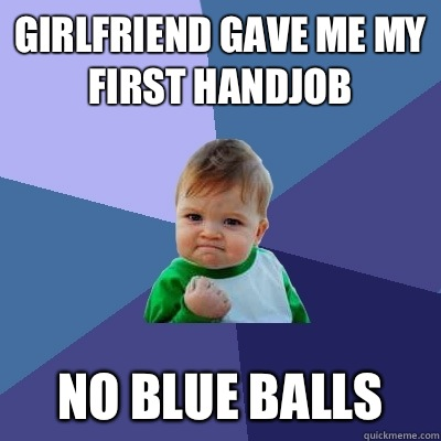 Confirm. Gave my first hand job regret