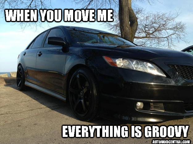 e874857ca8e648a6eff3aeb234f2013527df4e5670b4e2392edbf825ef33fdc7 when you move me everything is groovy camry memes quickmeme