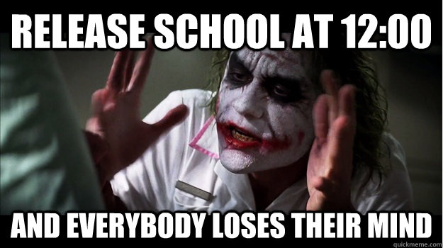 RElease school at 12:00 AND EVERYBODY LOSES THeir mind - RElease school at 12:00 AND EVERYBODY LOSES THeir mind  Joker Mind Loss