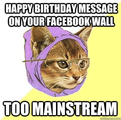 Happy Birthday Message on your facebook wall too mainstream