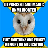 Depressed and manic unmedicated flat emotions and flimsy memory on medication