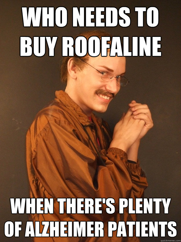Who needs to buy roofaline When there's plenty of alzheimer patients