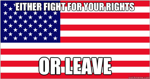 Either fight for your rights Or leave - Either fight for your rights Or leave  American Flag