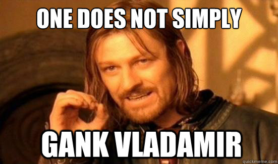 One Does Not Simply Gank Vladamir - One Does Not Simply Gank Vladamir  Boromir