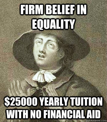 Firm belief in equality $25000 yearly tuition with no financial aid - Firm belief in equality $25000 yearly tuition with no financial aid  Quaker Problems