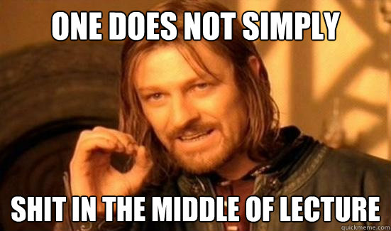 One Does Not Simply shit in the middle of lecture - One Does Not Simply shit in the middle of lecture  Boromir