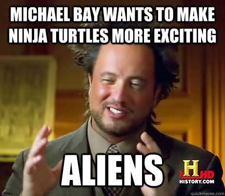 Michael Bay wants to Make Ninja turtles more exciting ALIENS