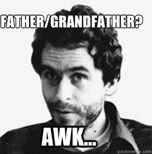 Father/Grandfather? AWK...