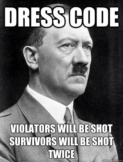 Dress Code violators will be shot survivors will be shot twice