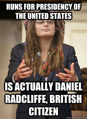 runs for presidency of the united states IS ACTUALLY daniel radcliffe, british citizen
