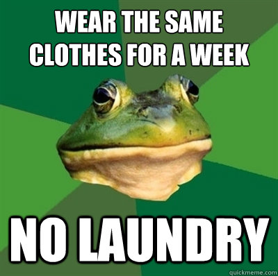 Wear the same clothes for a week no laundry