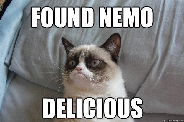 Found Nemo Delicious  - Found Nemo Delicious   GrumpyCatOL