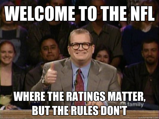 Welcome to the NFL Where the ratings matter, but the rules don't