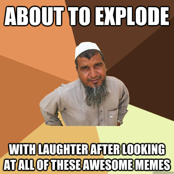 about to explode with laughter after looking at all of these awesome memes  Ordinary Muslim Man