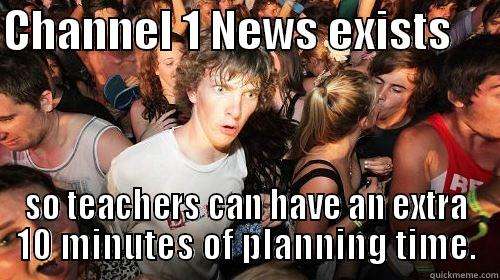 CHANNEL 1 NEWS EXISTS      SO TEACHERS CAN HAVE AN EXTRA 10 MINUTES OF PLANNING TIME. Suddenly Clarity Clarence