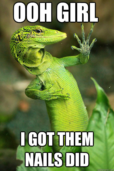 OOH GIRL I GOT THEM NAILS DID - OOH GIRL I GOT THEM NAILS DID  Fabulous Lizard