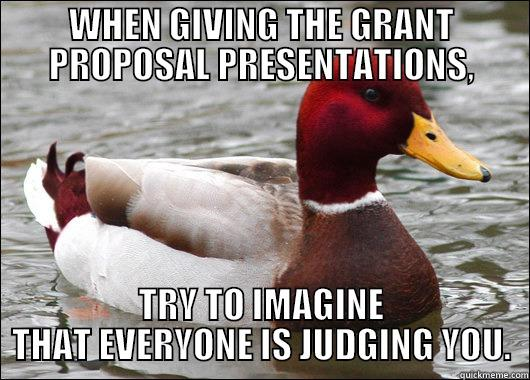 Bad Advice Duck - WHEN GIVING THE GRANT PROPOSAL PRESENTATIONS, TRY TO IMAGINE THAT EVERYONE IS JUDGING YOU. Malicious Advice Mallard